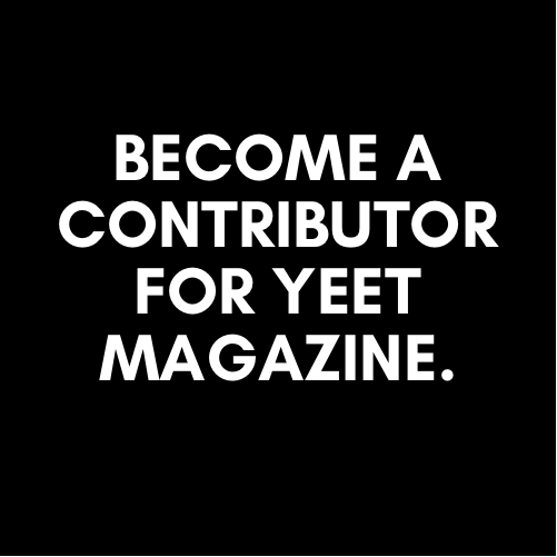 HOW TO BECOME A WRITER FOR YEET MAGAZINE?